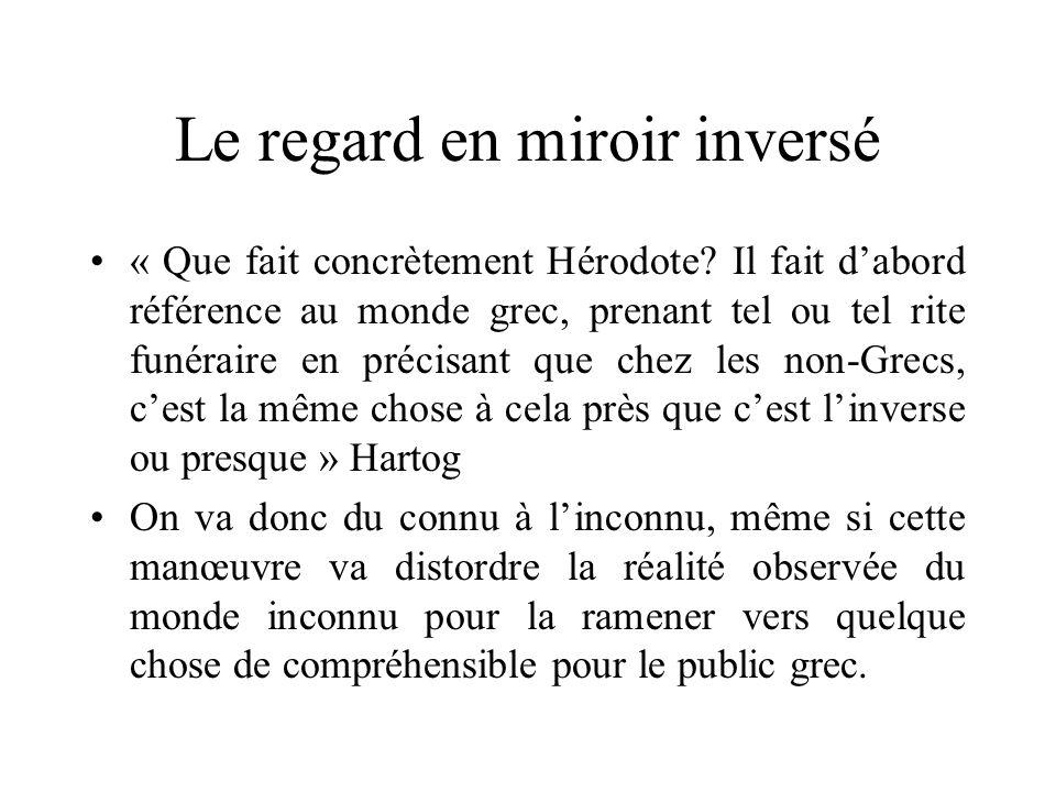 Le regard en miroir inversé « Que fait concrètement Hérodote? Il fait dabord référence au monde grec, prenant tel ou tel rite funéraire en précisant q