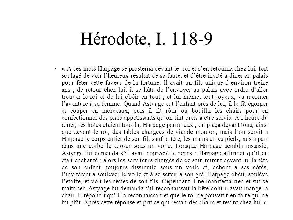 Hérodote, I. 118-9 « A ces mots Harpage se prosterna devant le roi et sen retourna chez lui, fort soulagé de voir lheureux résultat de sa faute, et dê