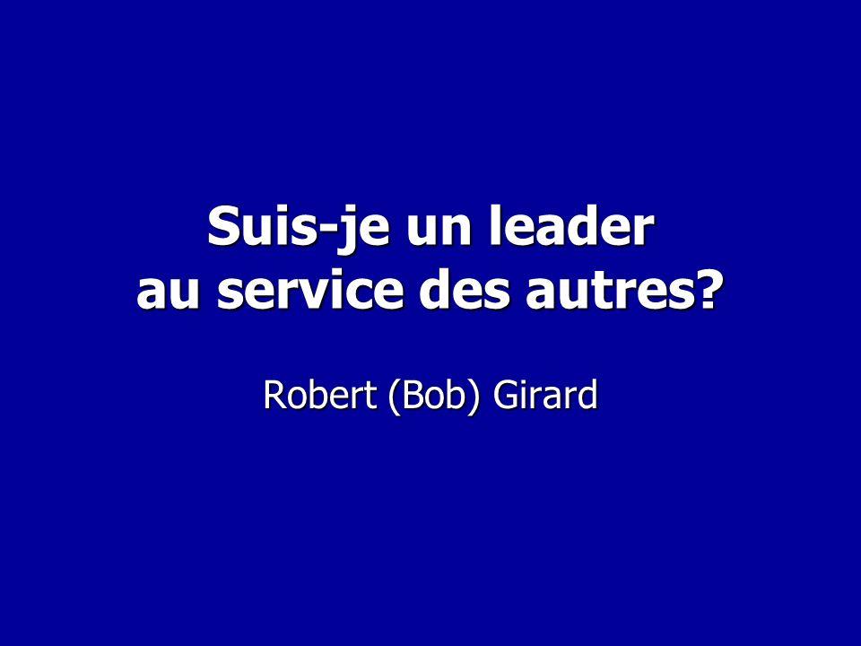 Suis-je un leader au service des autres? Robert (Bob) Girard