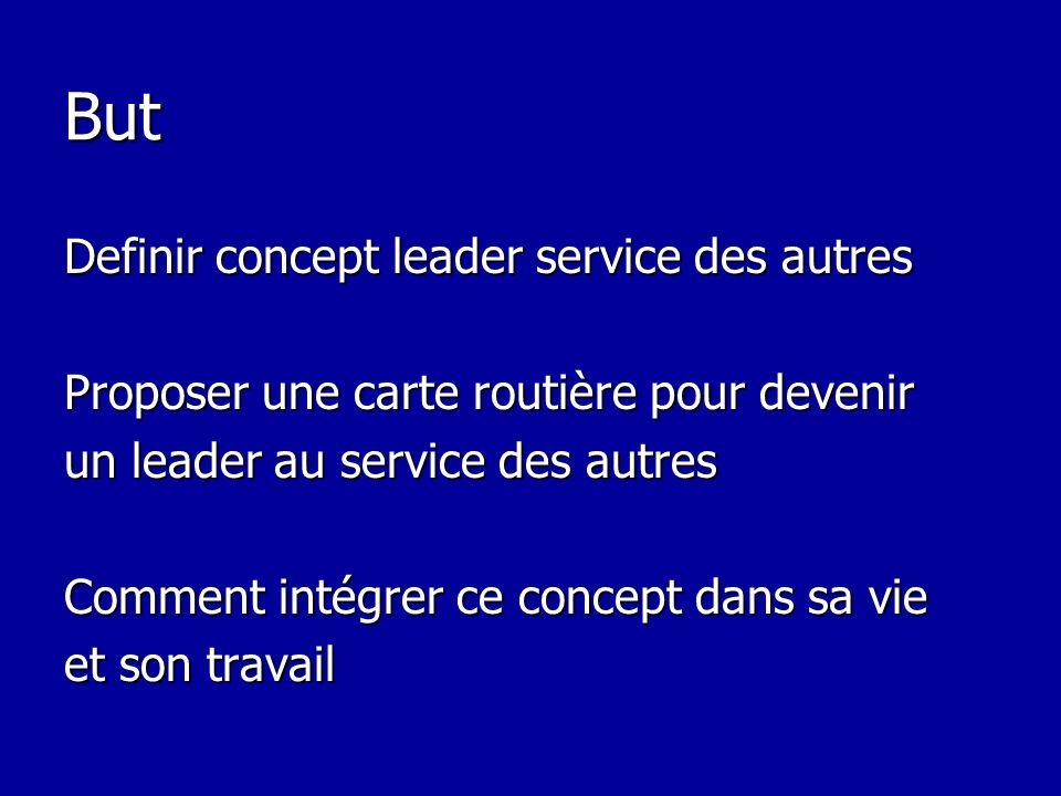 But Definir concept leader service des autres Proposer une carte routière pour devenir un leader au service des autres Comment intégrer ce concept dan