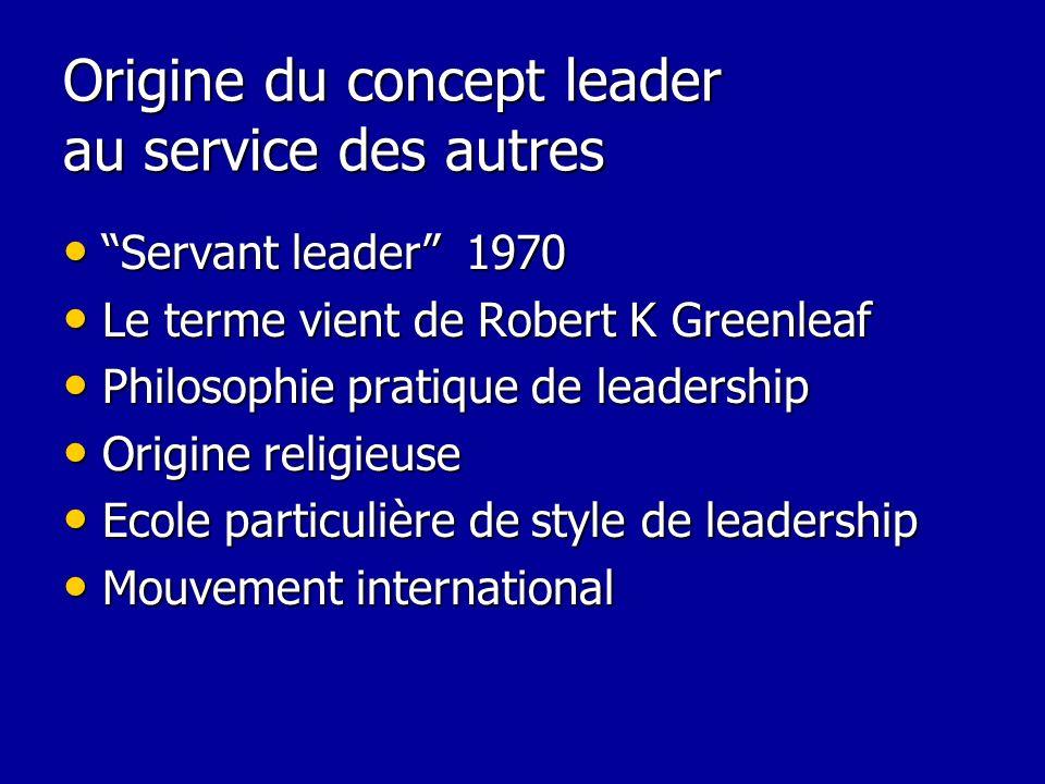 Origine du concept leader au service des autres Servant leader 1970 Servant leader 1970 Le terme vient de Robert K Greenleaf Le terme vient de Robert