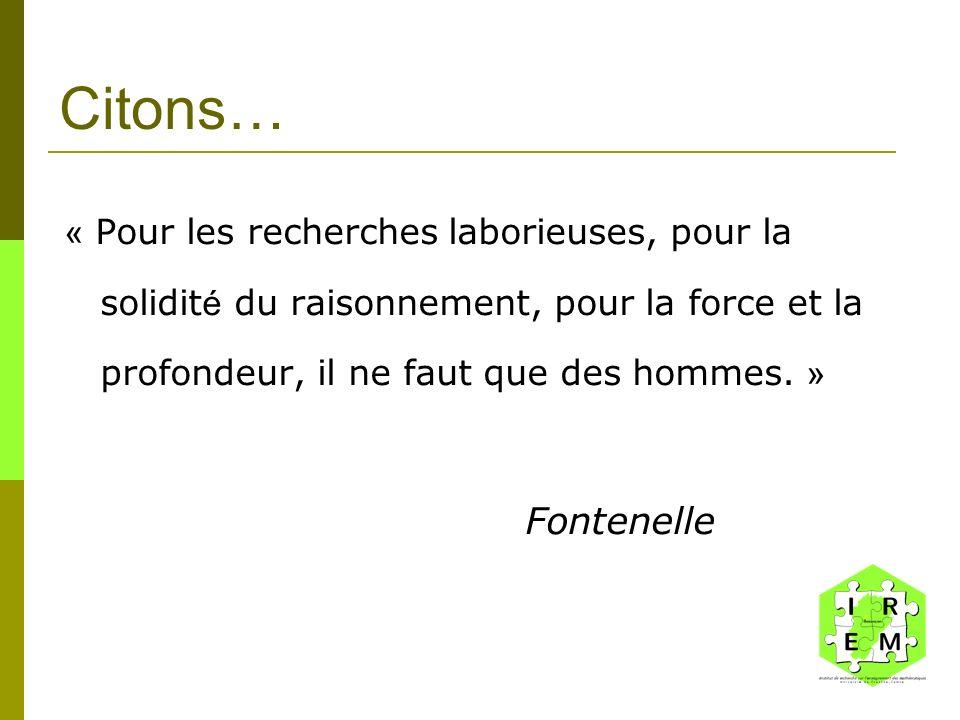 Citons… « Pour les recherches laborieuses, pour la solidit é du raisonnement, pour la force et la profondeur, il ne faut que des hommes. » Fontenelle