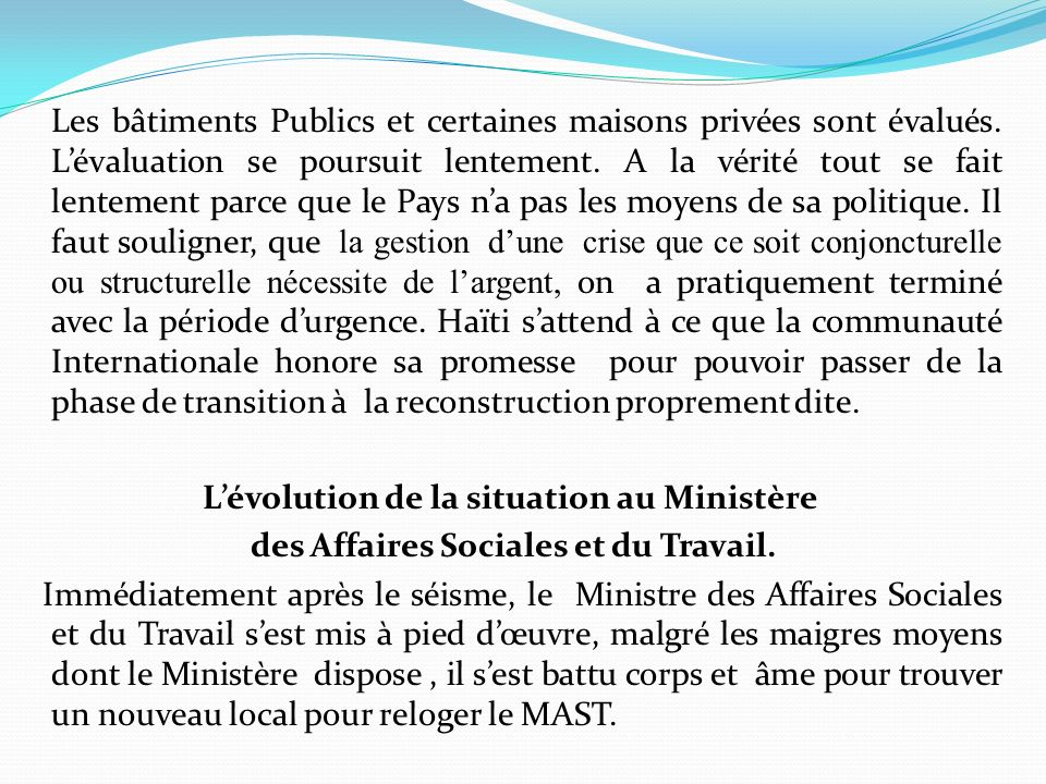 Le Ministre a compris que la nouvelle Haïti devrait être en mesure de répondre aux besoins de la Main dœuvre qualifiée afin de résoudre le problème du chômage et du sous emploi qui existaient avant la catastrophe et qui a considérablement augmenté après le séisme, surtout dans les secteurs formels et informels.