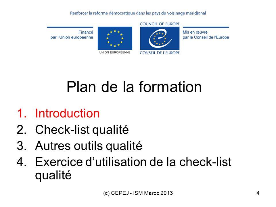 (c) CEPEJ - ISM Maroc 20135 1. Introduction Justice optimale Célérité Qualité