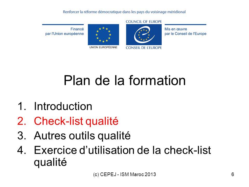 (c) CEPEJ - ISM Maroc 20137 Composants de la qualité de la justice Qualité de la législation Qualité de la formation initiale et continue des juges, des procureurs et du personnel Qualité des infrastructures Comportement adéquat des magistrats Qualité des décisions