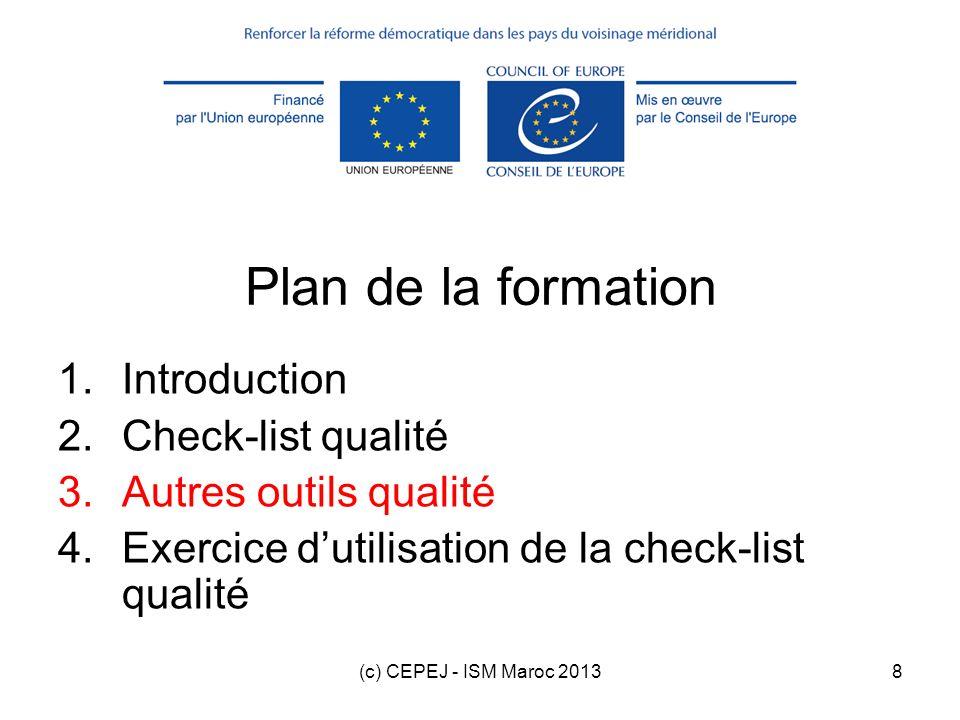 (c) CEPEJ - ISM Maroc 20139 Autres outils qualité Enquêtes de satisfaction (cf.