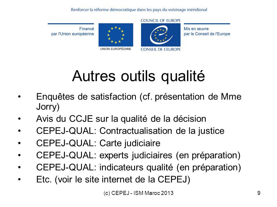 (c) CEPEJ - ISM Maroc 201310 Plan de la formation 1.Introduction 2.Check-list qualité 3.Autres outils qualité 4.Exercice dutilisation de la check-list qualité