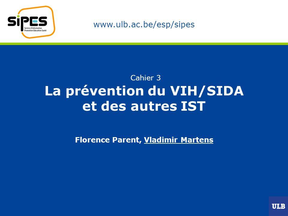 www.ulb.ac.be/esp/sipes Cahier 3 La prévention du VIH/SIDA et des autres IST Florence Parent, Vladimir Martens