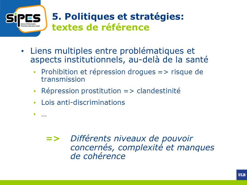 5. Politiques et stratégies: textes de référence Liens multiples entre problématiques et aspects institutionnels, au-delà de la santé Prohibition et r