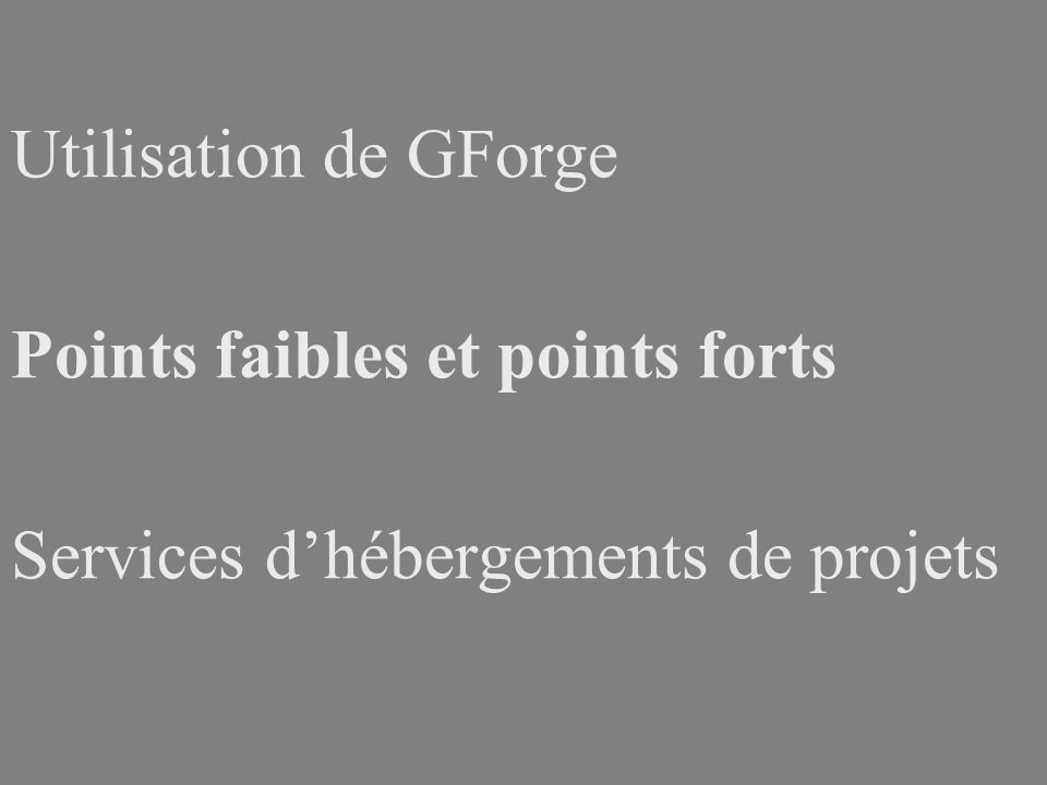 Utilisation de GForge Points faibles et points forts Services dhébergements de projets