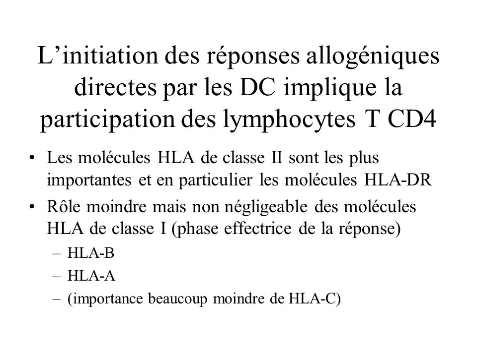 Linitiation des réponses allogéniques directes par les DC implique la participation des lymphocytes T CD4 Les molécules HLA de classe II sont les plus