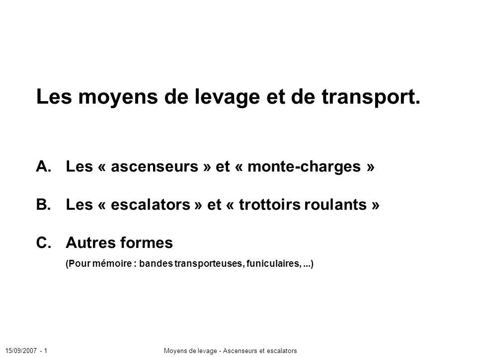 15/09/2007 - 1Moyens de levage - Ascenseurs et escalators Les moyens de levage et de transport.