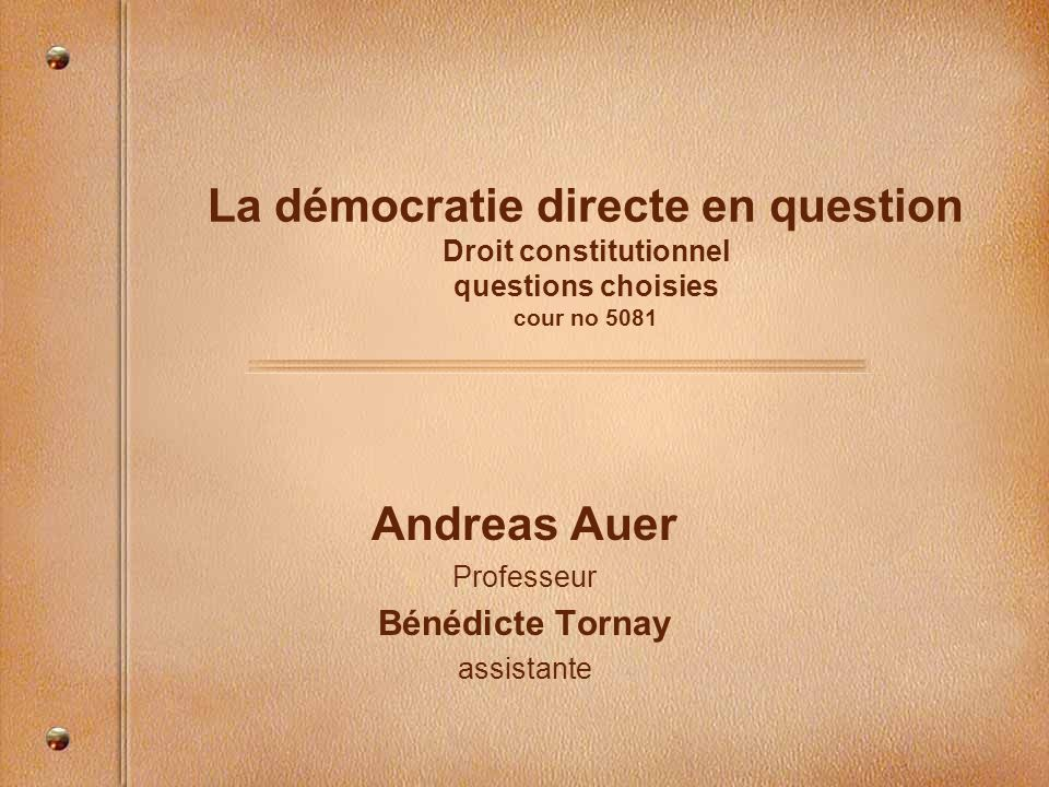 La démocratie directe en question Droit constitutionnel questions choisies cour no 5081 Andreas Auer Professeur Bénédicte Tornay assistante