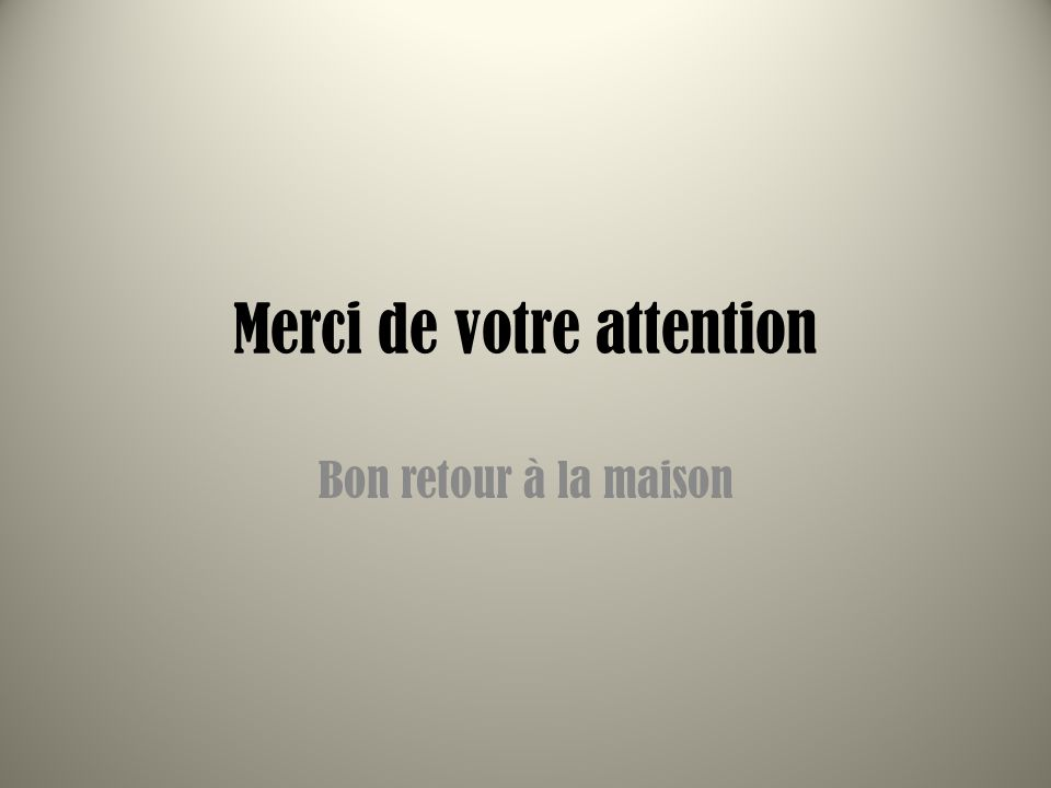 Merci de votre attention Bon retour à la maison