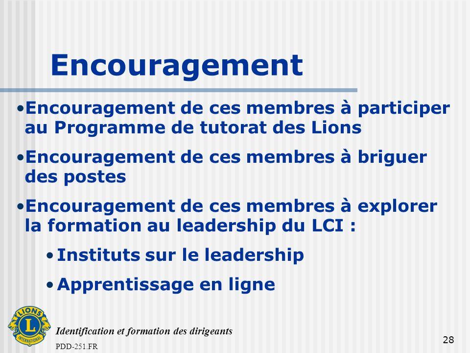 Identification et formation des dirigeants PDD-251.FR 28 Encouragement Encouragement de ces membres à participer au Programme de tutorat des Lions Enc