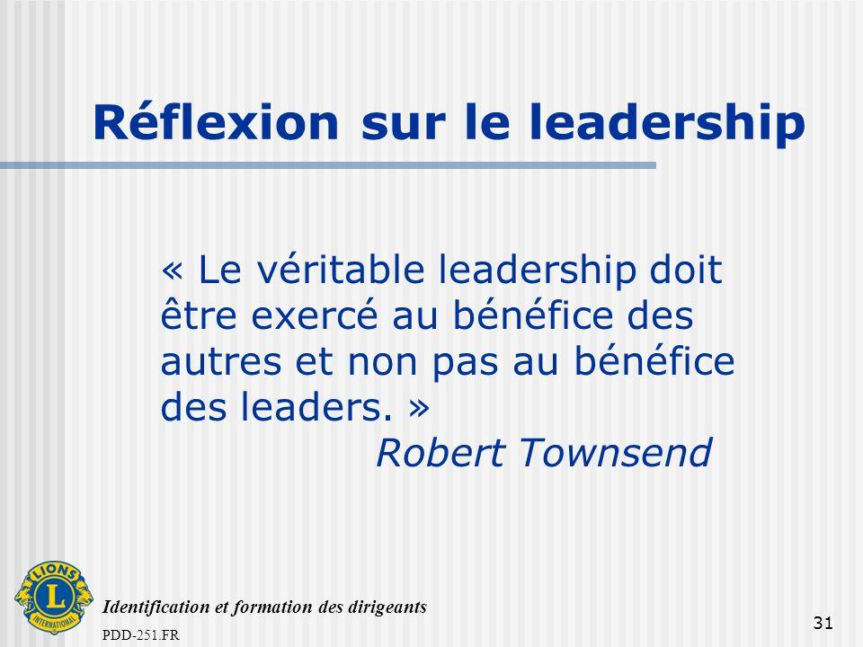 Identification et formation des dirigeants PDD-251.FR 31 « Le véritable leadership doit être exercé au bénéfice des autres et non pas au bénéfice des leaders.