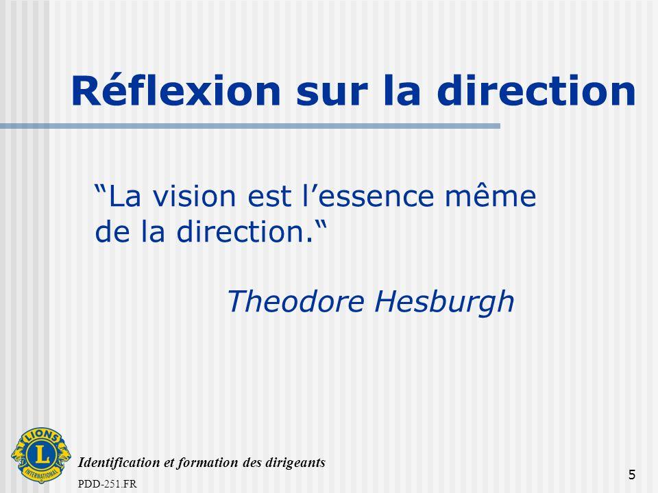 Identification et formation des dirigeants PDD-251.FR 5 La vision est lessence même de la direction. Theodore Hesburgh Réflexion sur la direction