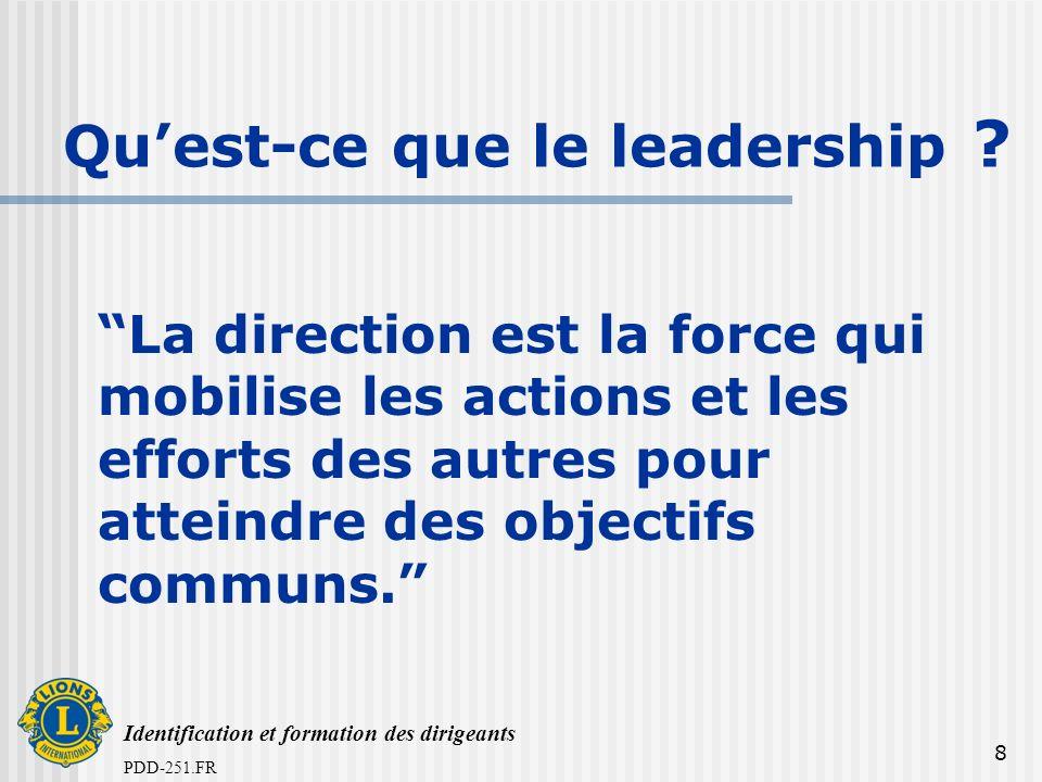 Identification et formation des dirigeants PDD-251.FR 8 La direction est la force qui mobilise les actions et les efforts des autres pour atteindre des objectifs communs.