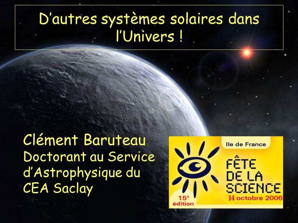 Dautres systèmes solaires dans lUnivers ! Clément Baruteau Doctorant au Service dAstrophysique du CEA Saclay