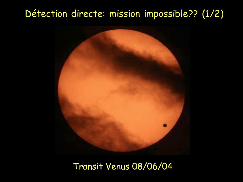 Détection directe: mission impossible?? (1/2) Transit Venus 08/06/04