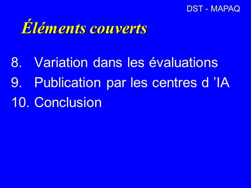 Éléments couverts 8. Variation dans les évaluations 9. Publication par les centres d IA 10. Conclusion DST - MAPAQ