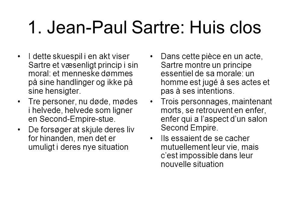 1. Jean-Paul Sartre: Huis clos I dette skuespil i en akt viser Sartre et væsenligt princip i sin moral: et menneske dømmes på sine handlinger og ikke