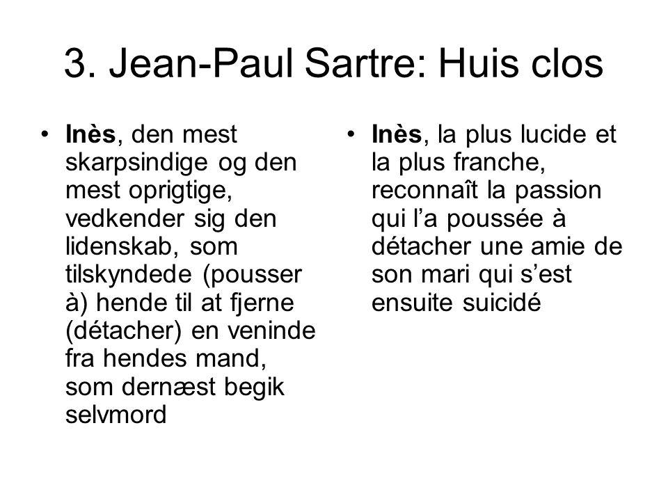 3. Jean-Paul Sartre: Huis clos Inès, den mest skarpsindige og den mest oprigtige, vedkender sig den lidenskab, som tilskyndede (pousser à) hende til a
