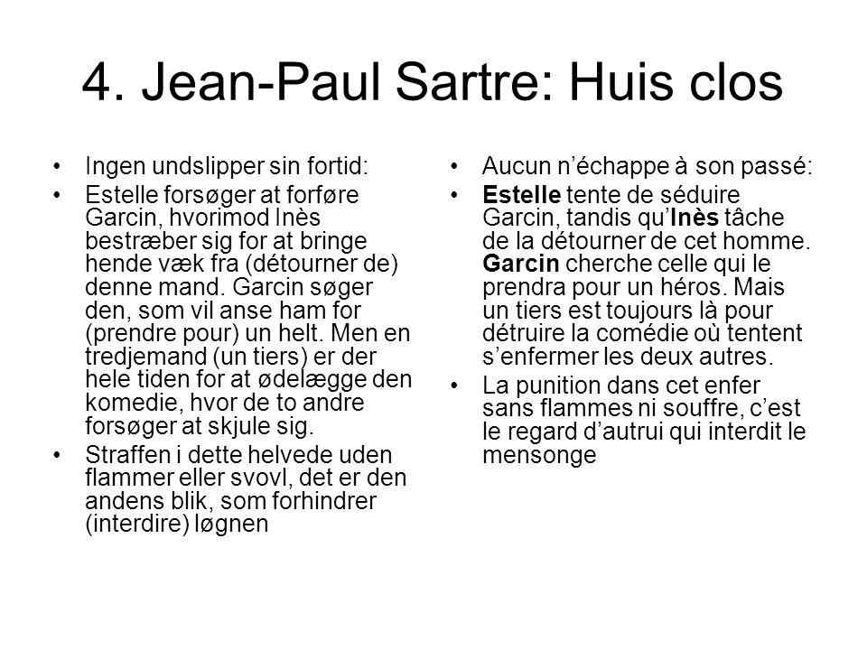 4. Jean-Paul Sartre: Huis clos Ingen undslipper sin fortid: Estelle forsøger at forføre Garcin, hvorimod Inès bestræber sig for at bringe hende væk fr