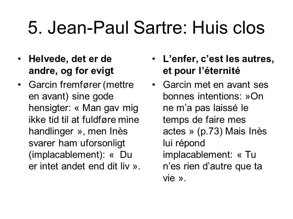 5. Jean-Paul Sartre: Huis clos Helvede, det er de andre, og for evigt Garcin fremfører (mettre en avant) sine gode hensigter: « Man gav mig ikke tid t
