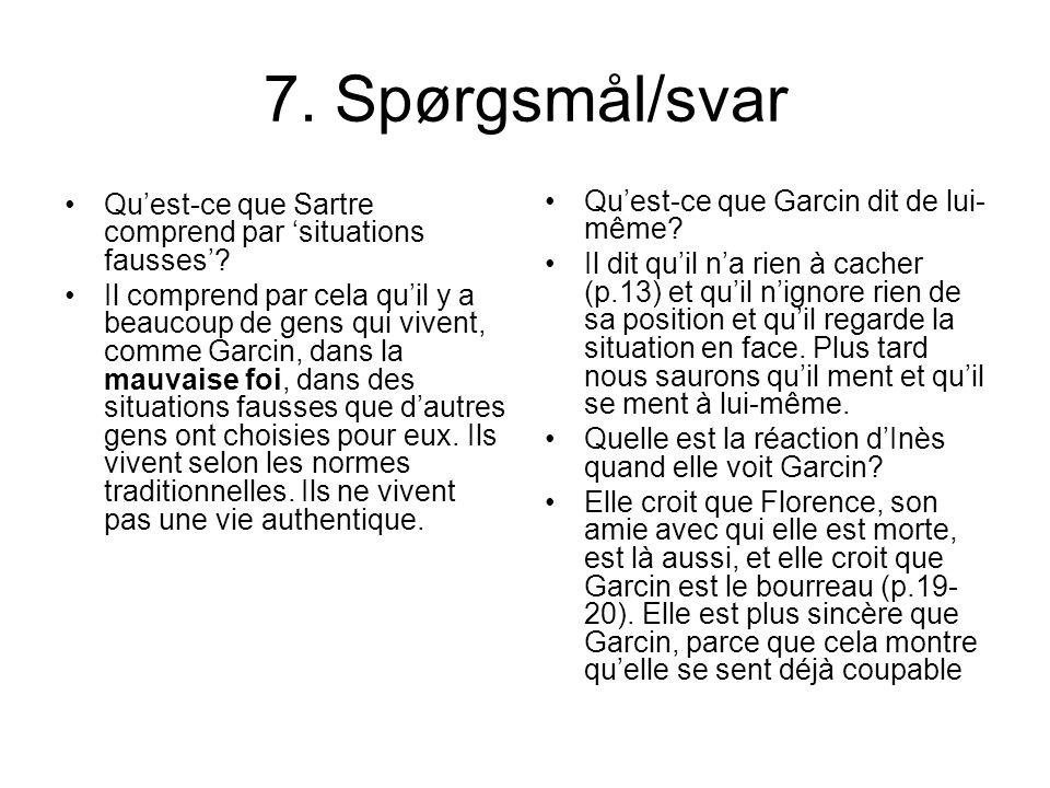 7. Spørgsmål/svar Quest-ce que Sartre comprend par situations fausses? Il comprend par cela quil y a beaucoup de gens qui vivent, comme Garcin, dans l