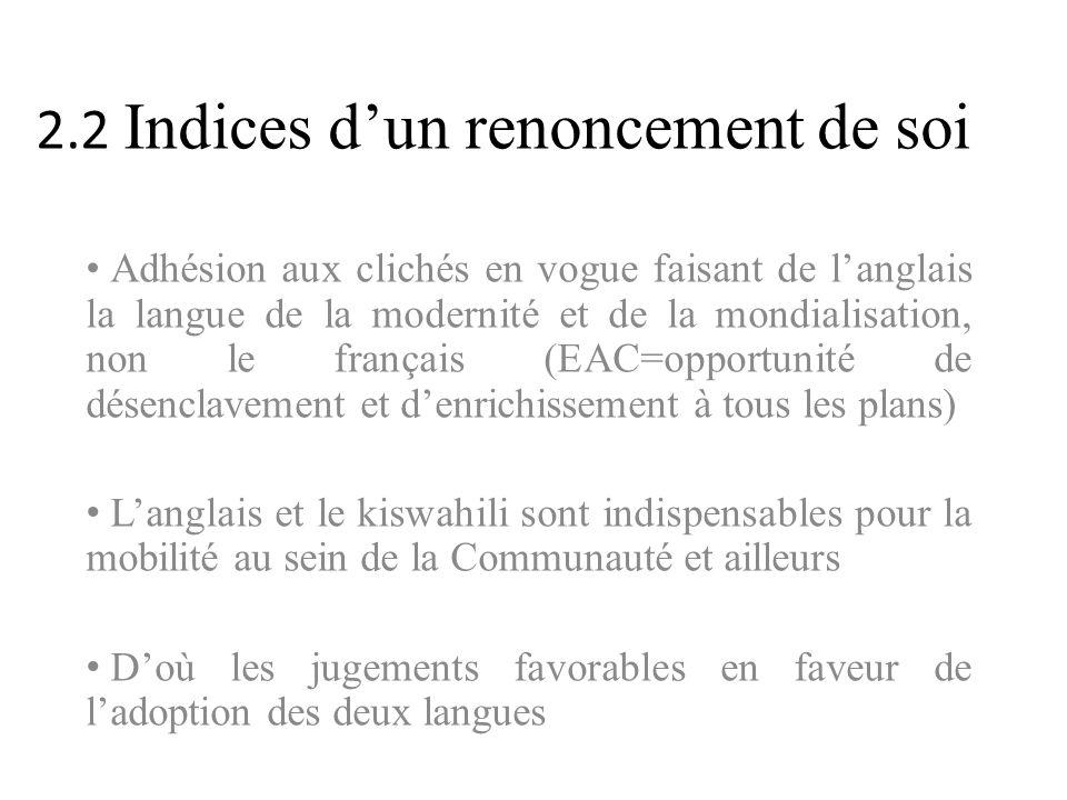2.2 Indices dun renoncement de soi Adhésion aux clichés en vogue faisant de langlais la langue de la modernité et de la mondialisation, non le françai