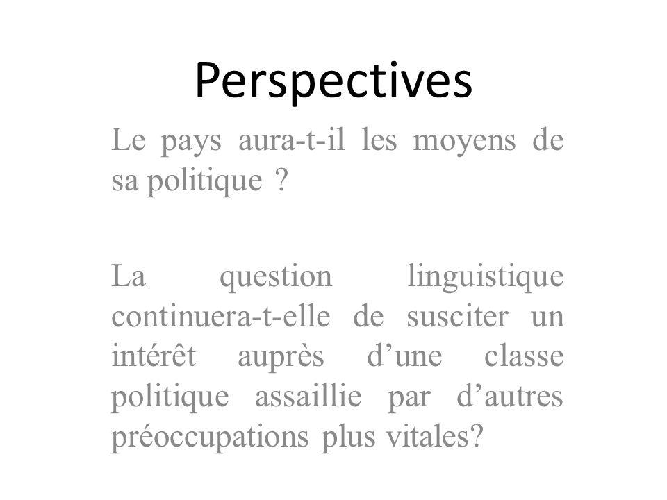 Perspectives Le pays aura-t-il les moyens de sa politique ? La question linguistique continuera-t-elle de susciter un intérêt auprès dune classe polit