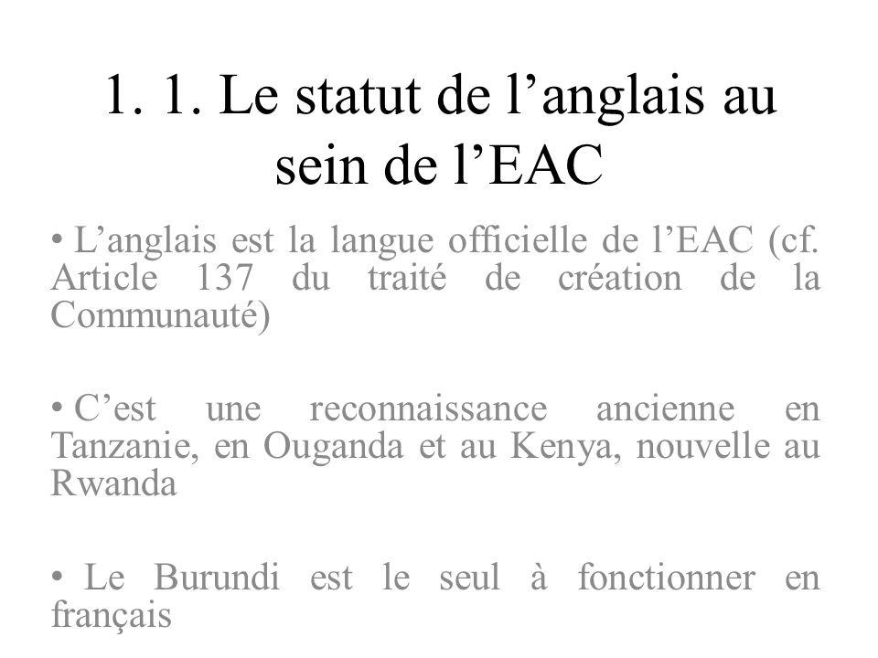 1. 1. Le statut de langlais au sein de lEAC Langlais est la langue officielle de lEAC (cf. Article 137 du traité de création de la Communauté) Cest un