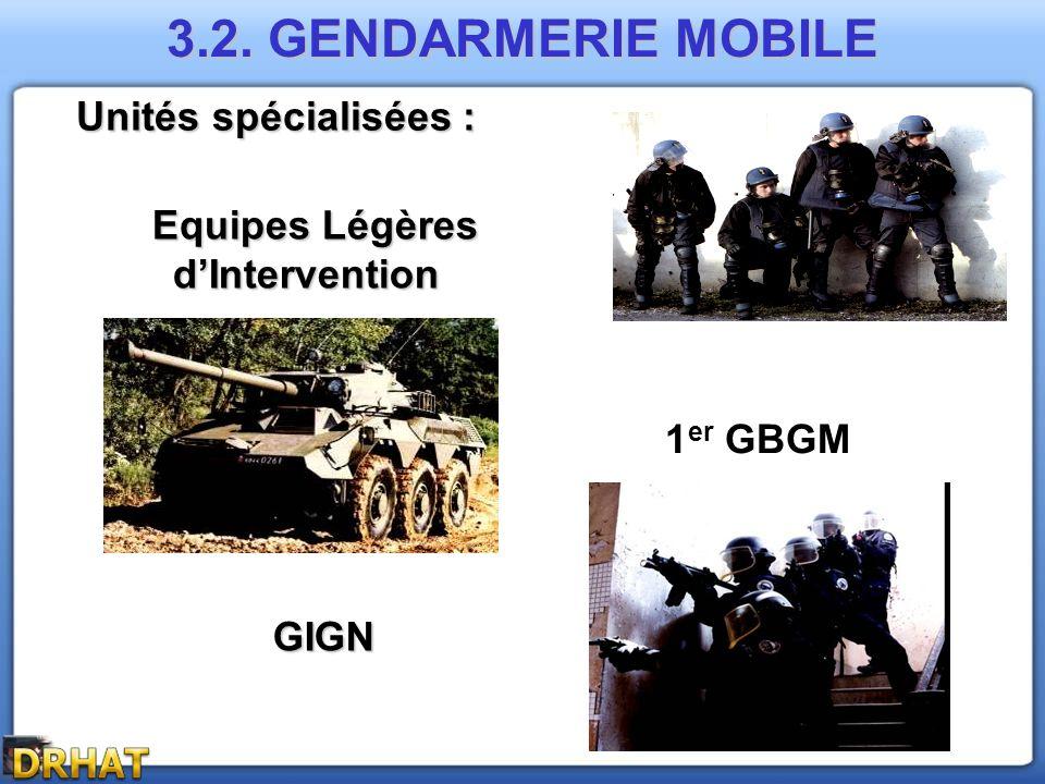 Equipes Légères dIntervention Equipes Légères dIntervention Unités spécialisées : 1 er GBGM 3.2. GENDARMERIE MOBILE GIGN