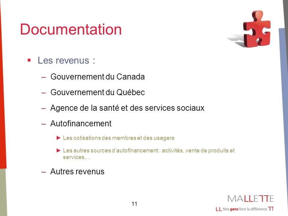 11 Documentation Les revenus : –Gouvernement du Canada –Gouvernement du Québec –Agence de la santé et des services sociaux –Autofinancement Les cotisa
