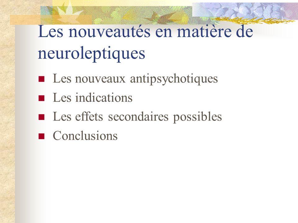 Les nouveaux antipsychotiques Les indications Les effets secondaires possibles Conclusions