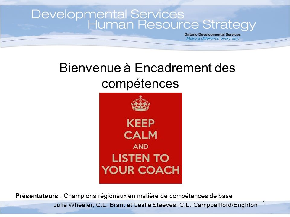 Bienvenue à Encadrement des compétences Présentateurs : Champions régionaux en matière de compétences de base Julia Wheeler, C.L.