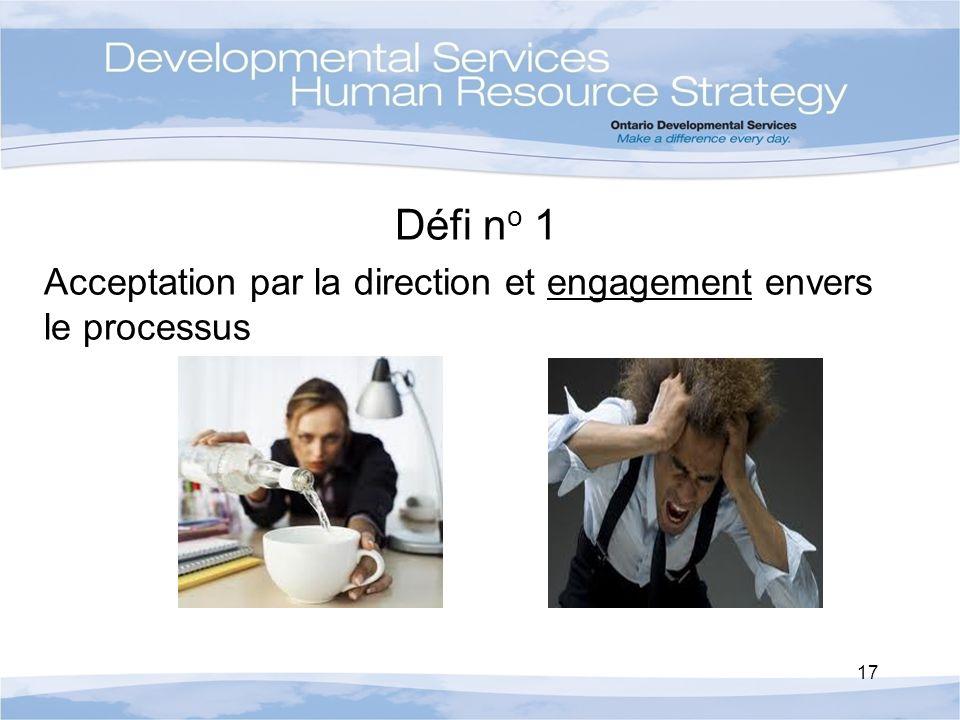 Défi n o 1 Acceptation par la direction et engagement envers le processus 17