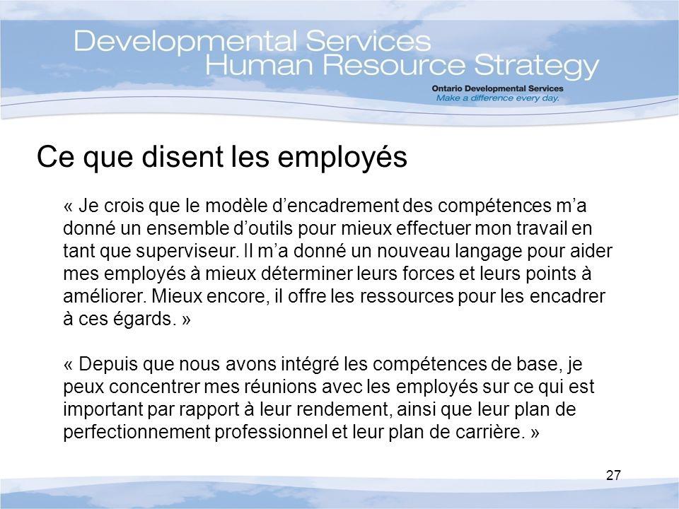 Ce que disent les employés « Je crois que le modèle dencadrement des compétences ma donné un ensemble doutils pour mieux effectuer mon travail en tant que superviseur.