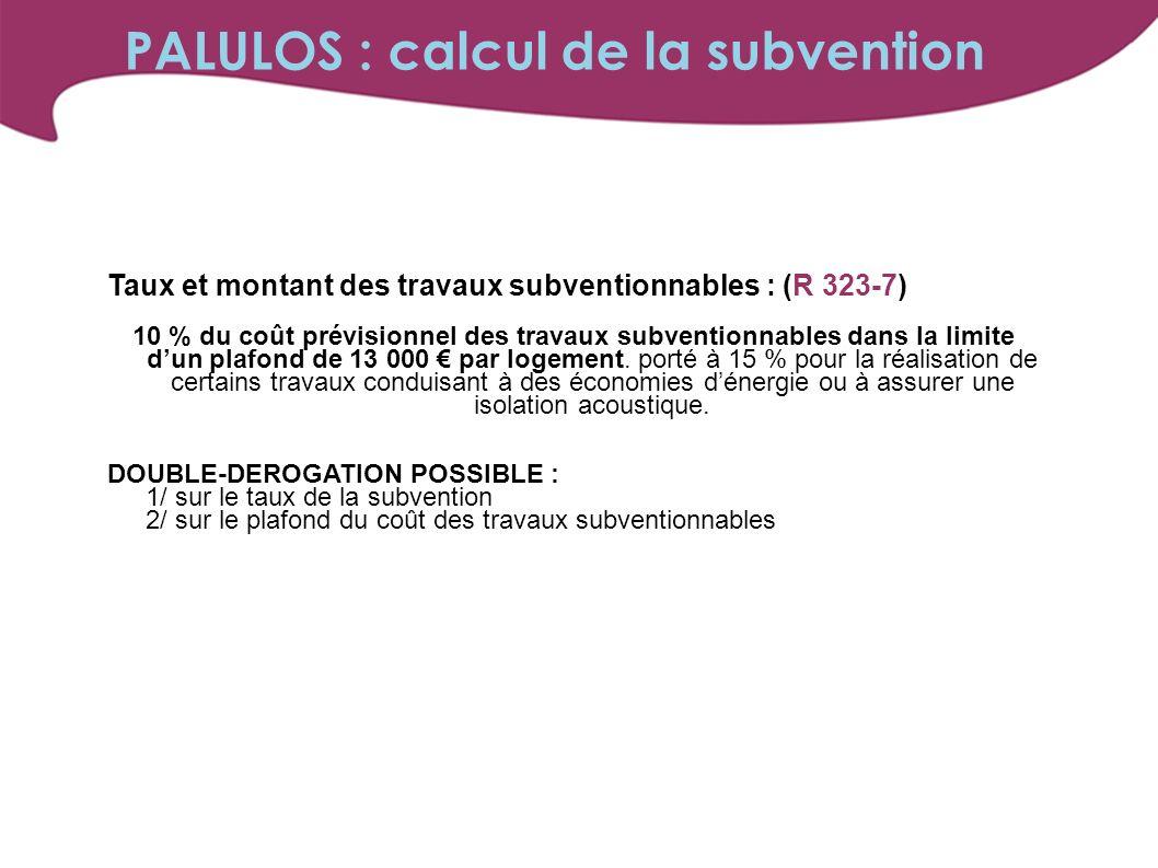 Taux et montant des travaux subventionnables : (R 323-7) 10 % du coût prévisionnel des travaux subventionnables dans la limite dun plafond de 13 000 par logement.