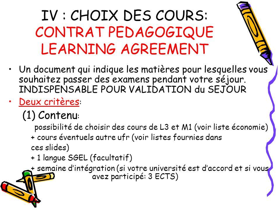 IV : CHOIX DES COURS: CONTRAT PEDAGOGIQUE LEARNING AGREEMENT Un document qui indique les matières pour lesquelles vous souhaitez passer des examens pendant votre séjour.