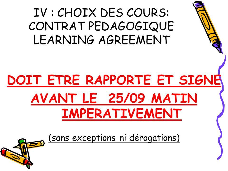 IV : CHOIX DES COURS: CONTRAT PEDAGOGIQUE LEARNING AGREEMENT DOIT ETRE RAPPORTE ET SIGNE AVANT LE 25/09 MATIN IMPERATIVEMENT (sans exceptions ni dérogations)