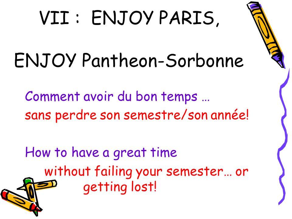 VII : ENJOY PARIS, ENJOY Pantheon-Sorbonne Comment avoir du bon temps … sans perdre son semestre/son année.