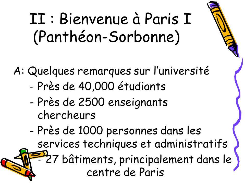A: Quelques remarques sur luniversité - Près de 40,000 étudiants - Près de 2500 enseignants chercheurs - Près de 1000 personnes dans les services techniques et administratifs - 27 bâtiments, principalement dans le centre de Paris