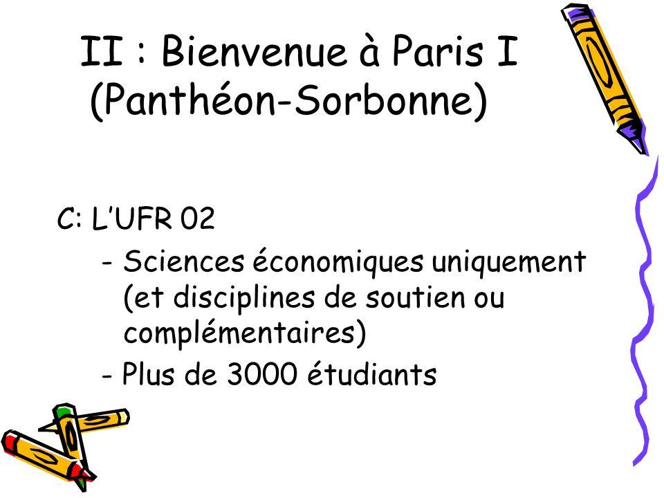 II : Bienvenue à Paris I (Panthéon-Sorbonne) C: LUFR 02 - Sciences économiques uniquement (et disciplines de soutien ou complémentaires) - Plus de 3000 étudiants