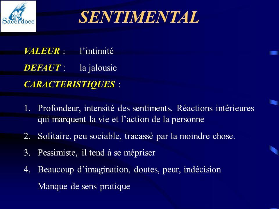 SENTIMENTAL VALEUR :lintimité DEFAUT :la jalousie CARACTERISTIQUES : 1.Profondeur, intensité des sentiments. Réactions intérieures qui marquent la vie
