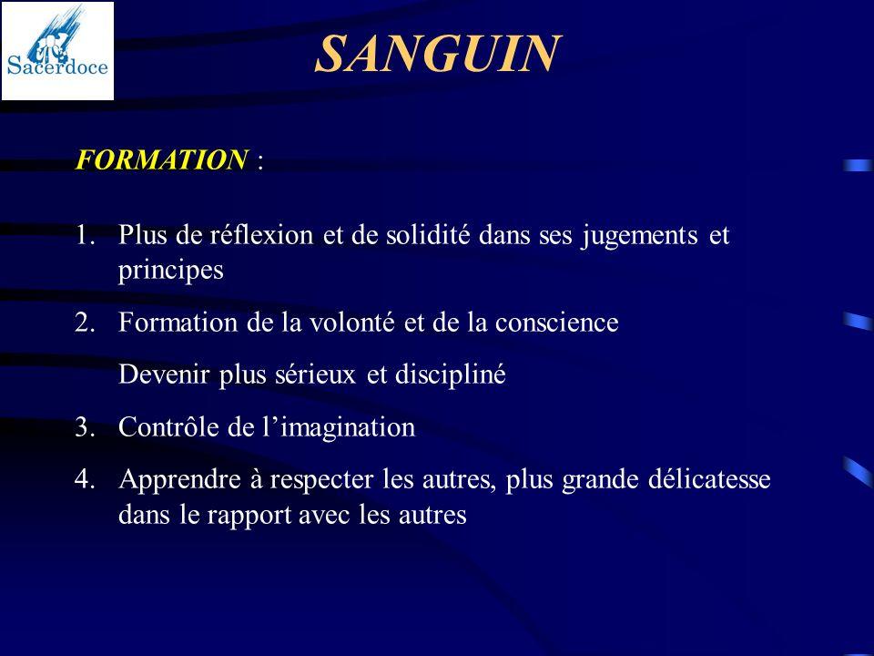SANGUIN FORMATION : 1.Plus de réflexion et de solidité dans ses jugements et principes 2.Formation de la volonté et de la conscience Devenir plus séri
