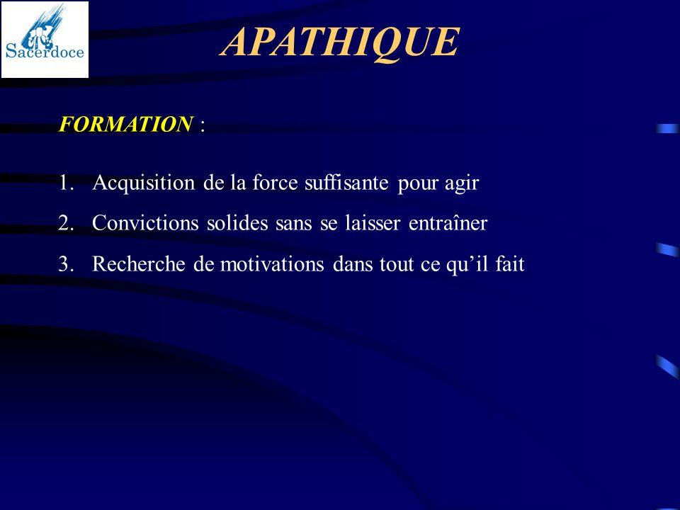 FORMATION : 1.Acquisition de la force suffisante pour agir 2.Convictions solides sans se laisser entraîner 3.Recherche de motivations dans tout ce qui