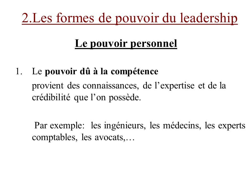 Le pouvoir personnel 1.Le pouvoir dû à la compétence provient des connaissances, de lexpertise et de la crédibilité que lon possède. Par exemple: les