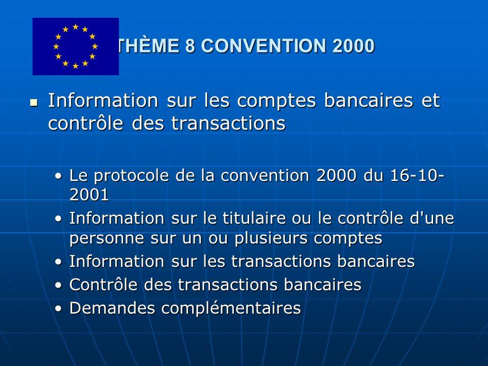 THÈME 8 CONVENTION 2000 Information sur les comptes bancaires et contrôle des transactions Information sur les comptes bancaires et contrôle des trans